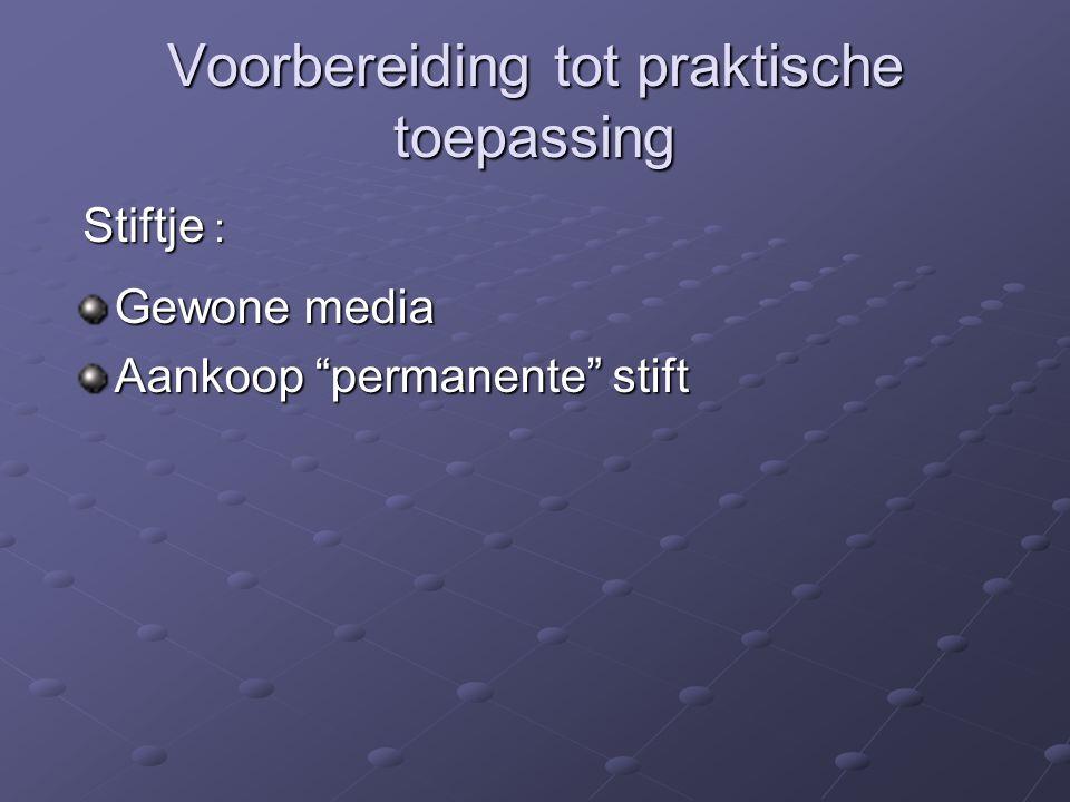 """Voorbereiding tot praktische toepassing Stiftje : Gewone media Aankoop """"permanente"""" stift"""