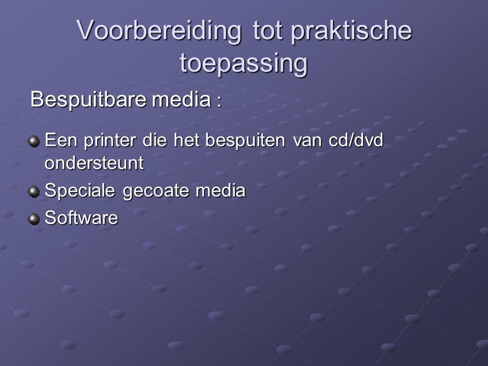 Voorbereiding tot praktische toepassing Bespuitbare media : Een printer die het bespuiten van cd/dvd ondersteunt Speciale gecoate media Software