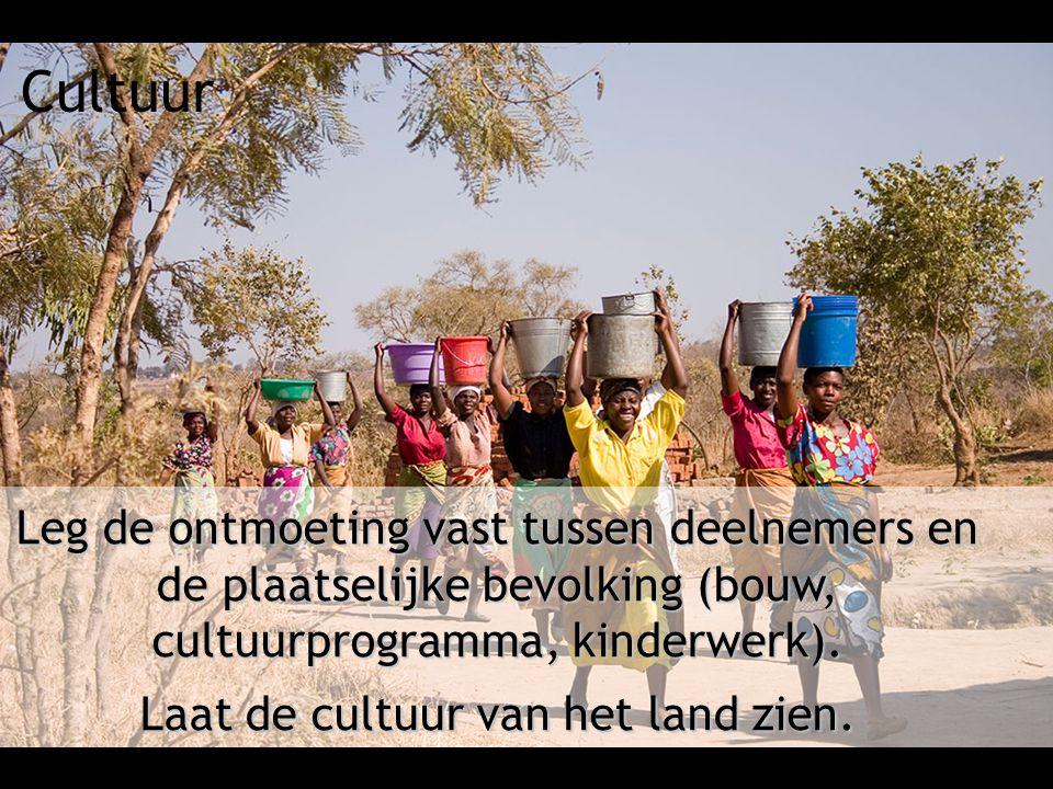 Cultuur Leg de ontmoeting vast tussen deelnemers en de plaatselijke bevolking (bouw, cultuurprogramma, kinderwerk). Laat de cultuur van het land zien.
