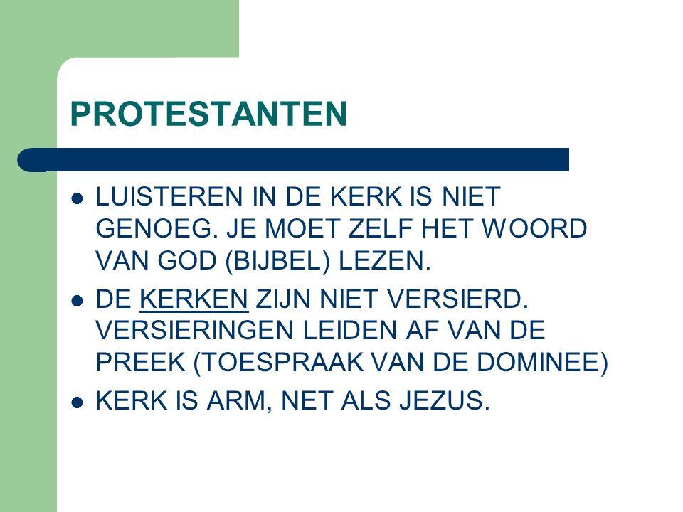 PROTESTANTEN  LUISTEREN IN DE KERK IS NIET GENOEG. JE MOET ZELF HET WOORD VAN GOD (BIJBEL) LEZEN.  DE KERKEN ZIJN NIET VERSIERD. VERSIERINGEN LEIDEN
