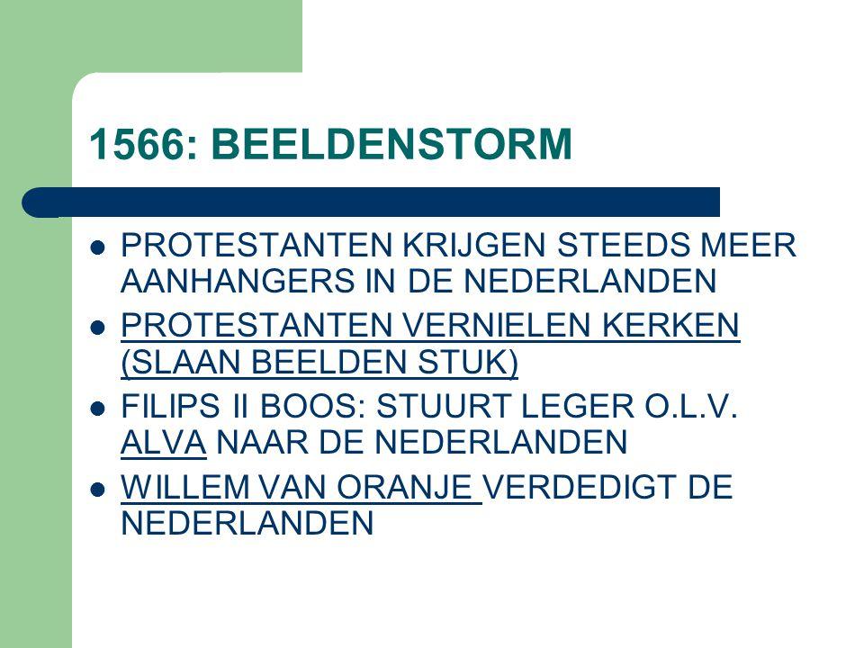 1566: BEELDENSTORM  PROTESTANTEN KRIJGEN STEEDS MEER AANHANGERS IN DE NEDERLANDEN  PROTESTANTEN VERNIELEN KERKEN (SLAAN BEELDEN STUK) PROTESTANTEN V