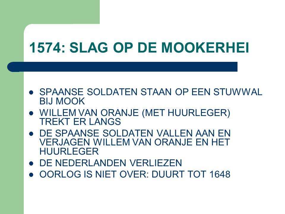 1574: SLAG OP DE MOOKERHEI  SPAANSE SOLDATEN STAAN OP EEN STUWWAL BIJ MOOK  WILLEM VAN ORANJE (MET HUURLEGER) TREKT ER LANGS  DE SPAANSE SOLDATEN V