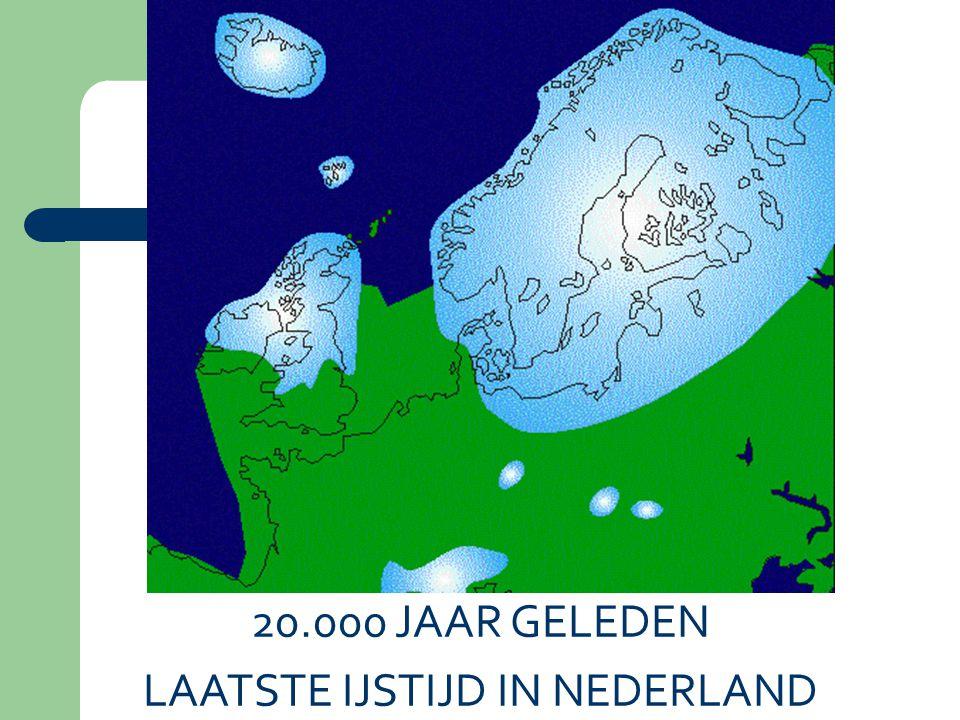 20.000 JAAR GELEDEN LAATSTE IJSTIJD IN NEDERLAND
