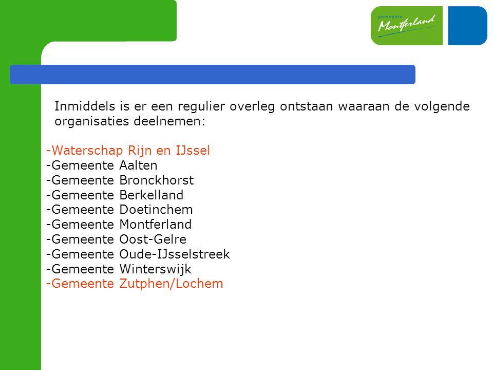 Inmiddels is er een regulier overleg ontstaan waaraan de volgende organisaties deelnemen: -Waterschap Rijn en IJssel -Gemeente Aalten -Gemeente Bronckhorst -Gemeente Berkelland -Gemeente Doetinchem -Gemeente Montferland -Gemeente Oost-Gelre -Gemeente Oude-IJsselstreek -Gemeente Winterswijk -Gemeente Zutphen/Lochem