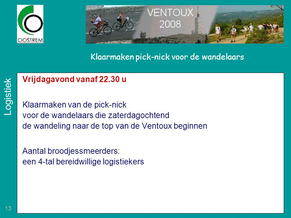 13 Klaarmaken pick-nick voor de wandelaars Vrijdagavond vanaf 22.30 u Klaarmaken van de pick-nick voor de wandelaars die zaterdagochtend de wandeling
