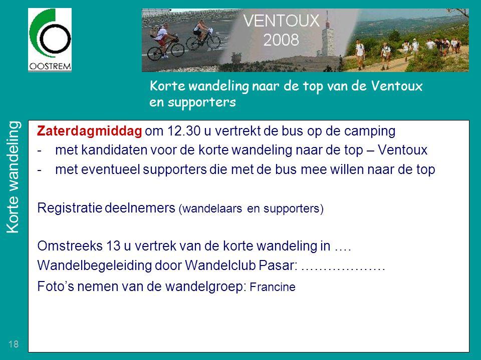 18 Korte wandeling naar de top van de Ventoux en supporters Zaterdagmiddag om 12.30 u vertrekt de bus op de camping -met kandidaten voor de korte wand