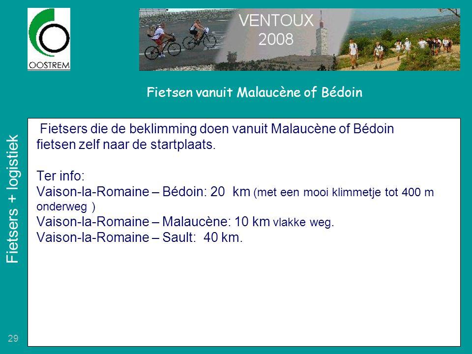 29 Fietsen vanuit Malaucène of Bédoin Fietsers die de beklimming doen vanuit Malaucène of Bédoin fietsen zelf naar de startplaats. Ter info: Vaison-la