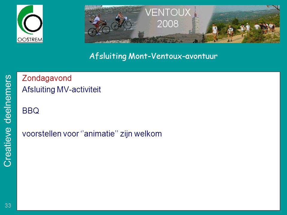 33 Afsluiting Mont-Ventoux-avontuur Zondagavond Afsluiting MV-activiteit BBQ voorstellen voor ''animatie'' zijn welkom Creatieve deelnemers