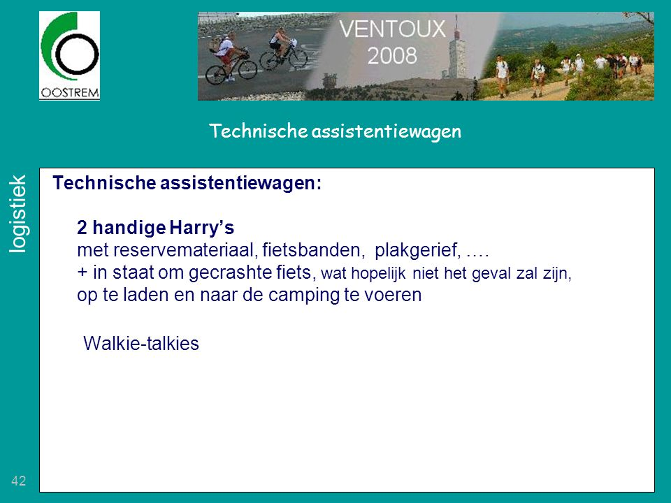 42 Technische assistentiewagen Technische assistentiewagen: 2 handige Harry's met reservemateriaal, fietsbanden, plakgerief, …. + in staat om gecrasht