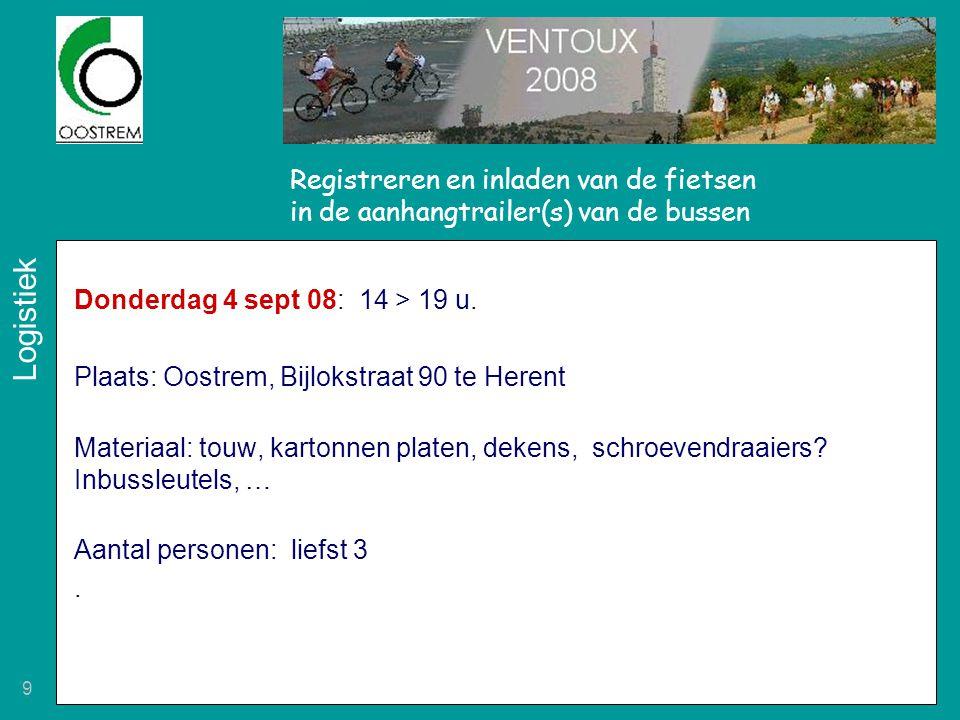 9 Registreren en inladen van de fietsen in de aanhangtrailer(s) van de bussen Donderdag 4 sept 08: 14 > 19 u. Plaats: Oostrem, Bijlokstraat 90 te Here
