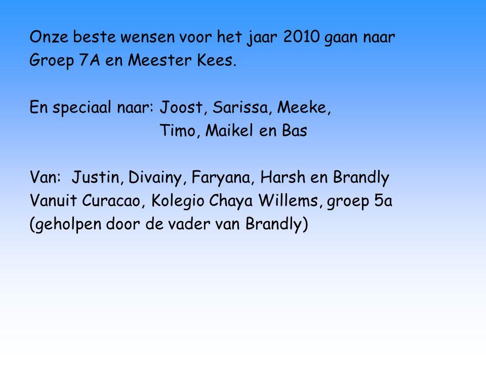 Onze beste wensen voor het jaar 2010 gaan naar Groep 7A en Meester Kees.