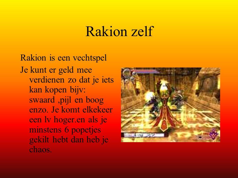 Rakion zelf Rakion is een vechtspel Je kunt er geld mee verdienen zo dat je iets kan kopen bijv: swaard,pijl en boog enzo.