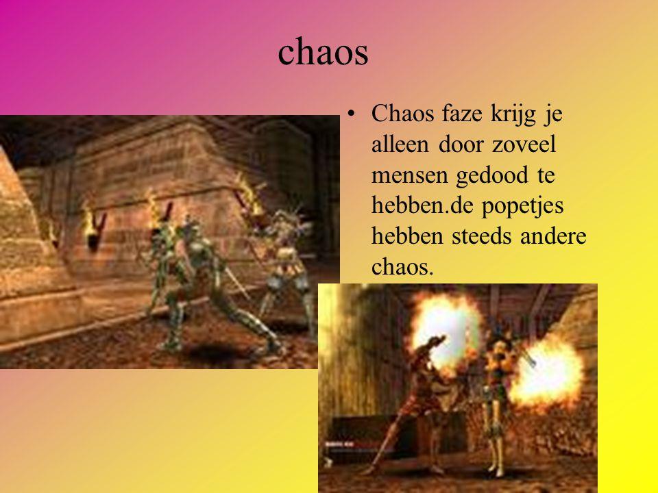 chaos •Chaos faze krijg je alleen door zoveel mensen gedood te hebben.de popetjes hebben steeds andere chaos.