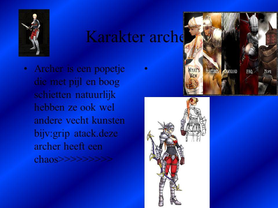Karakter archer •Archer is een popetje die met pijl en boog schietten natuurlijk hebben ze ook wel andere vecht kunsten bijv:grip atack.deze archer heeft een chaos>>>>>>>>> •