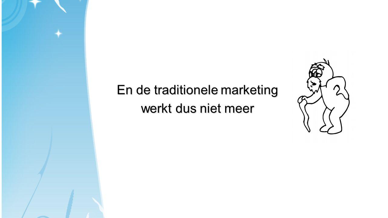 En de traditionele marketing werkt dus niet meer