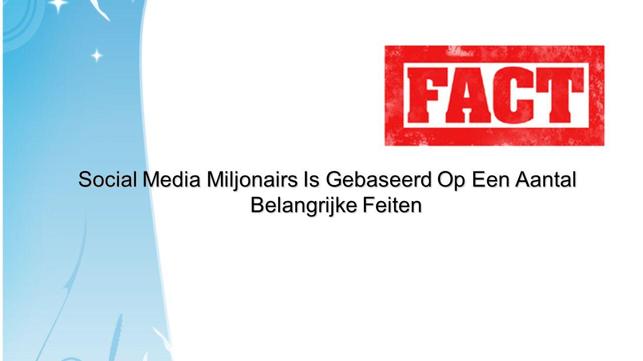 Social Media Miljonairs Is Gebaseerd Op Een Aantal Belangrijke Feiten
