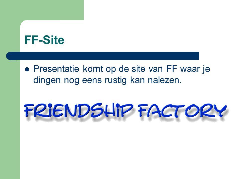 FF-Site  Presentatie komt op de site van FF waar je dingen nog eens rustig kan nalezen.