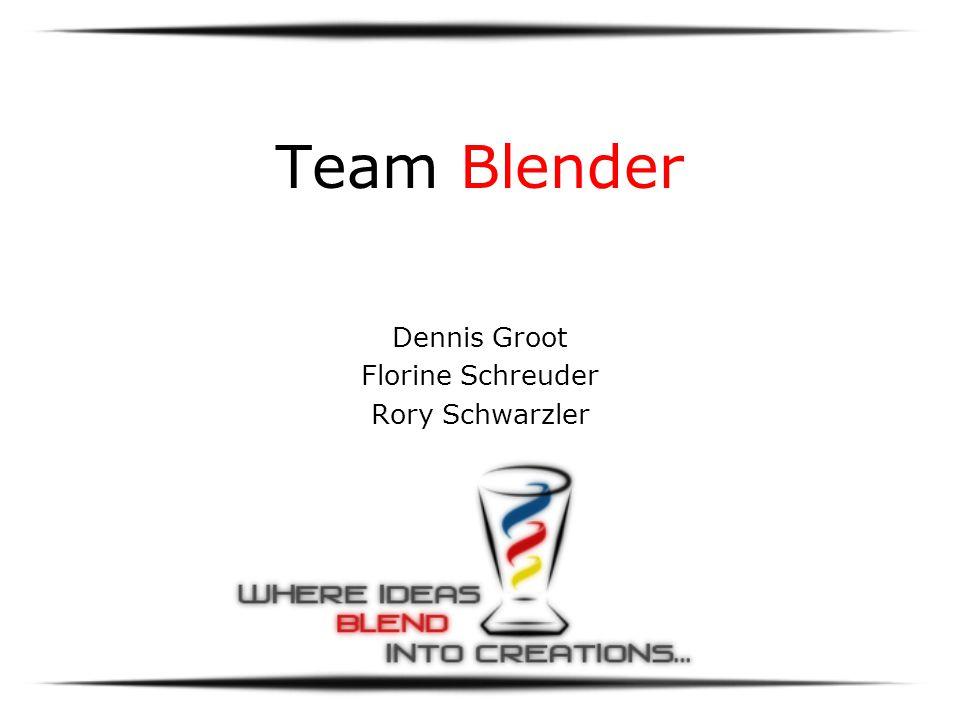 Team Blender Dennis Groot Florine Schreuder Rory Schwarzler
