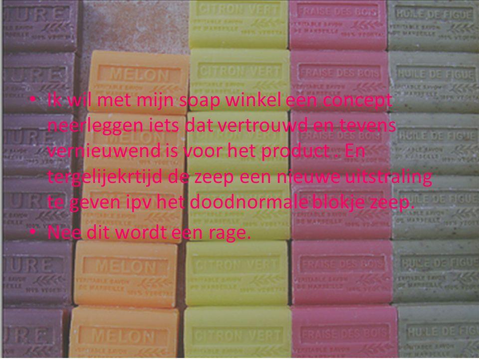 • Ik wil met mijn soap winkel een concept neerleggen iets dat vertrouwd en tevens vernieuwend is voor het product.