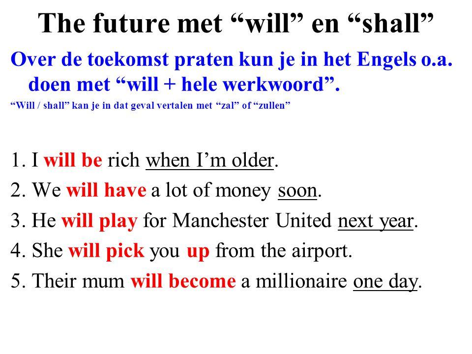 """The future met """"will"""" en """"shall"""" Over de toekomst praten kun je in het Engels o.a. doen met """"will + hele werkwoord"""". """"Will / shall"""" kan je in dat geva"""