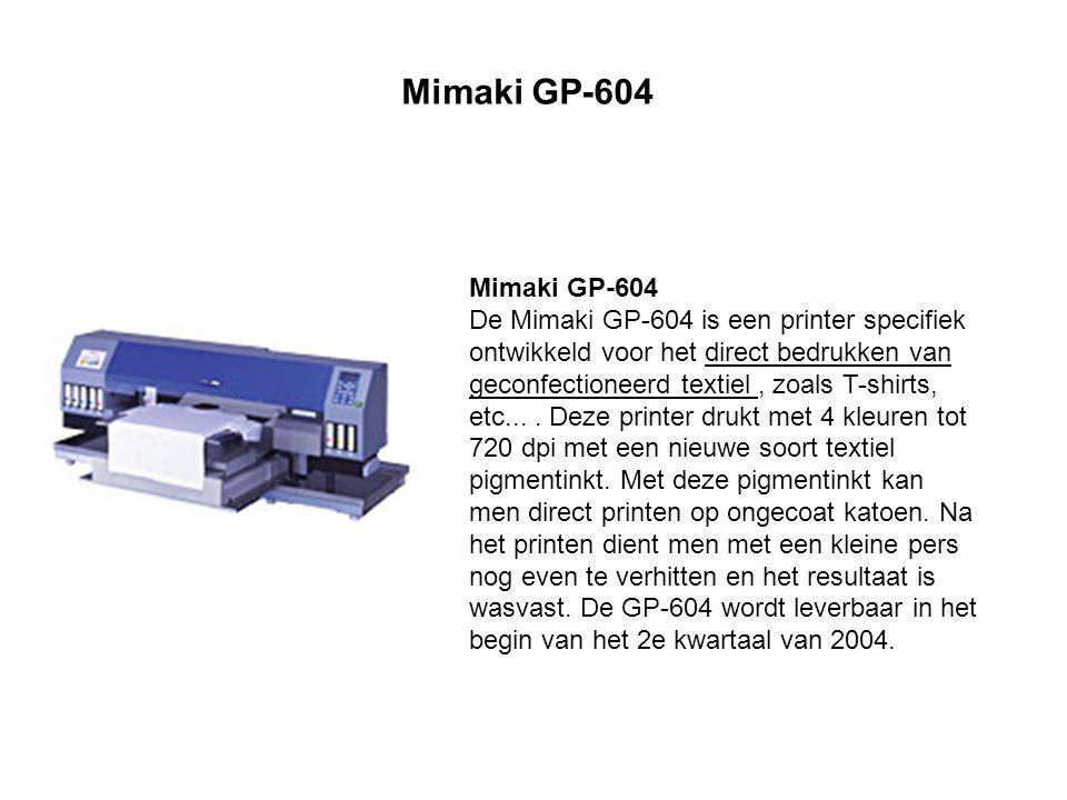 Mimaki GP-604 De Mimaki GP-604 is een printer specifiek ontwikkeld voor het direct bedrukken van geconfectioneerd textiel, zoals T-shirts, etc....