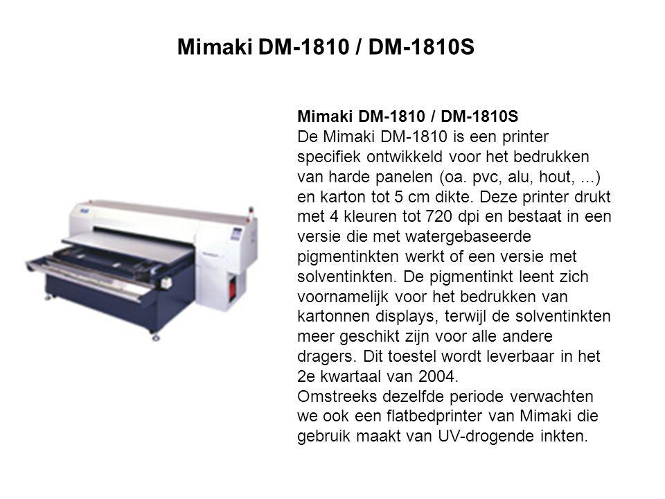 Mimaki DM-1810 / DM-1810S De Mimaki DM-1810 is een printer specifiek ontwikkeld voor het bedrukken van harde panelen (oa.