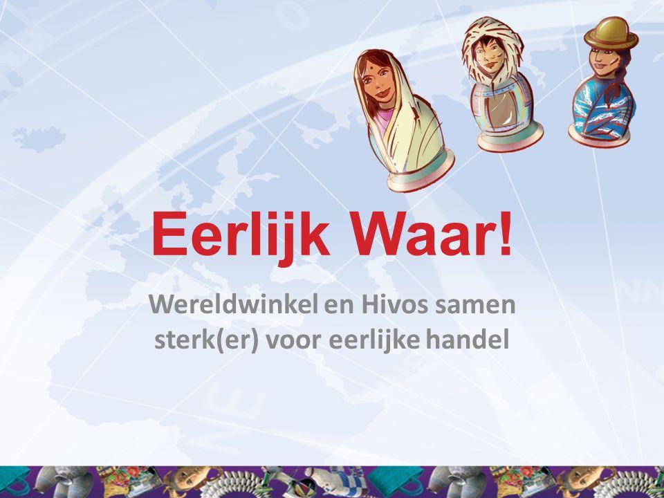 Eerlijk Waar! Wereldwinkel en Hivos samen sterk(er) voor eerlijke handel