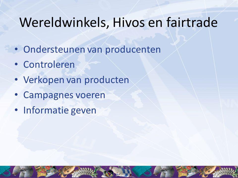 Wereldwinkels, Hivos en fairtrade • Ondersteunen van producenten • Controleren • Verkopen van producten • Campagnes voeren • Informatie geven