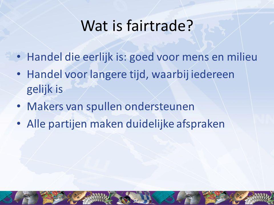 Wat is fairtrade? • Handel die eerlijk is: goed voor mens en milieu • Handel voor langere tijd, waarbij iedereen gelijk is • Makers van spullen onders
