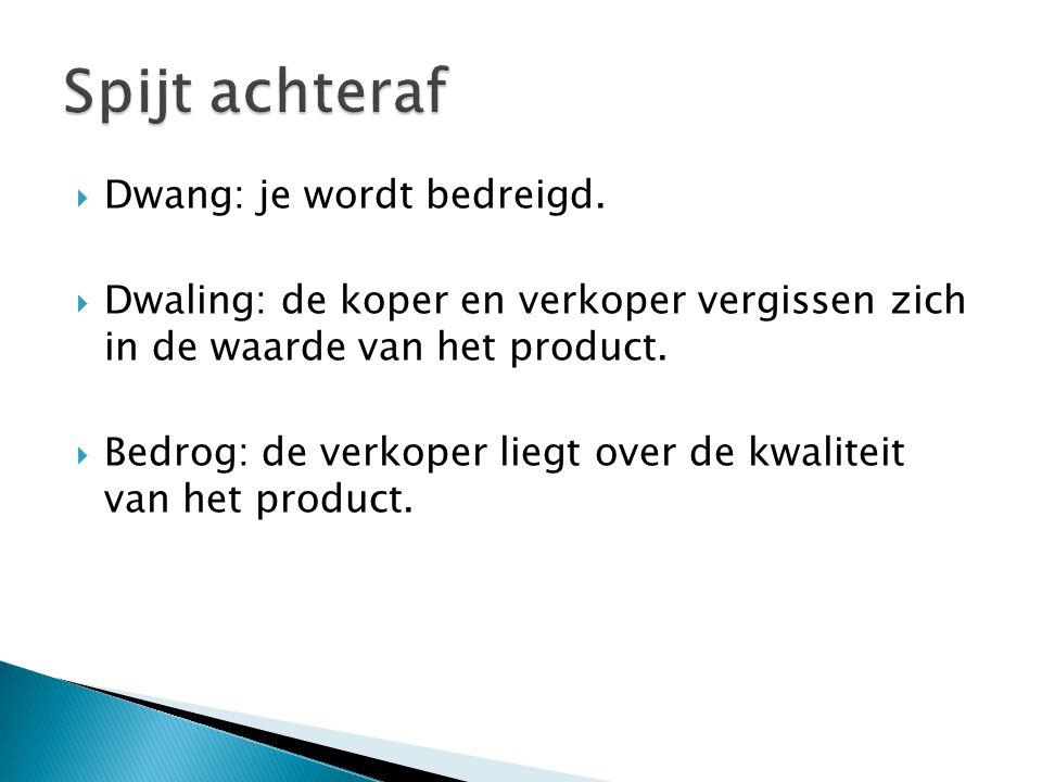  Dwang: je wordt bedreigd.  Dwaling: de koper en verkoper vergissen zich in de waarde van het product.  Bedrog: de verkoper liegt over de kwaliteit
