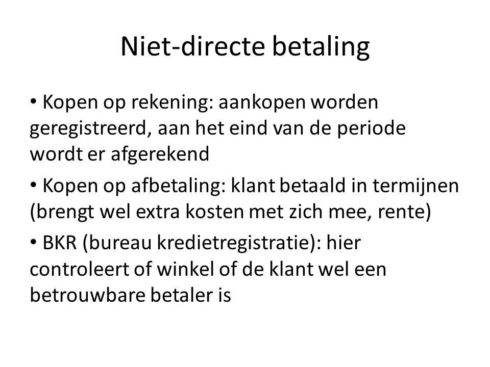 Niet-directe betaling • Kopen op rekening: aankopen worden geregistreerd, aan het eind van de periode wordt er afgerekend • Kopen op afbetaling: klant