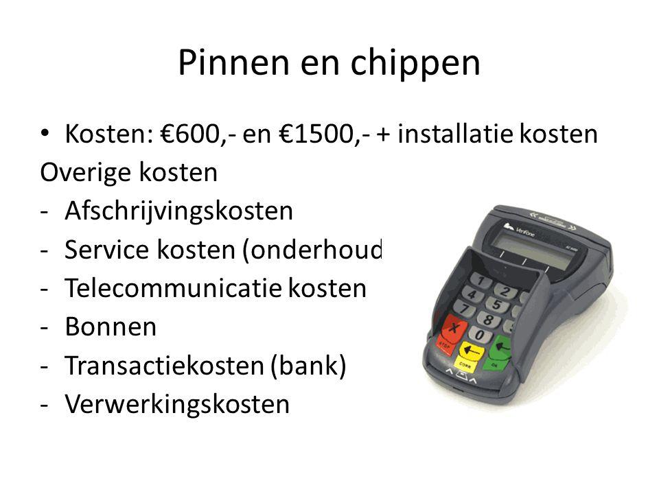 Pinnen en chippen • Kosten: €600,- en €1500,- + installatie kosten Overige kosten -Afschrijvingskosten -Service kosten (onderhoud) -Telecommunicatie kosten -Bonnen -Transactiekosten (bank) -Verwerkingskosten