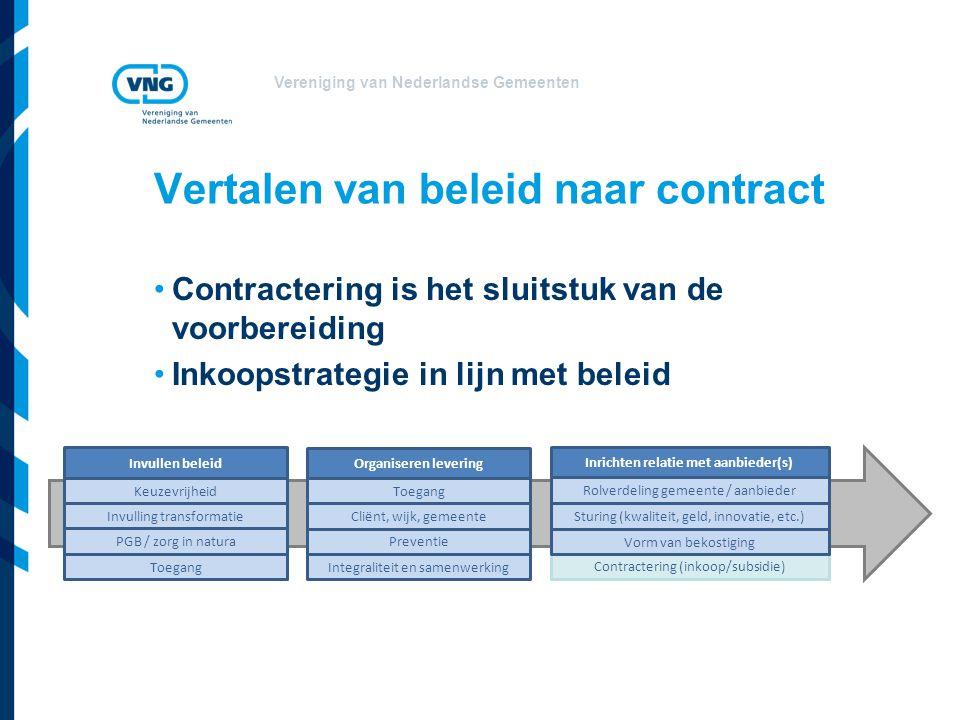Vereniging van Nederlandse Gemeenten •Contractering is het sluitstuk van de voorbereiding •Inkoopstrategie in lijn met beleid Vertalen van beleid naar
