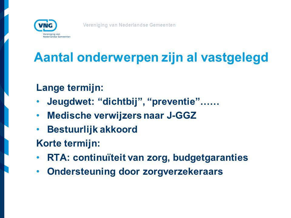 """Vereniging van Nederlandse Gemeenten Aantal onderwerpen zijn al vastgelegd Lange termijn: •Jeugdwet: """"dichtbij"""", """"preventie""""…… •Medische verwijzers na"""