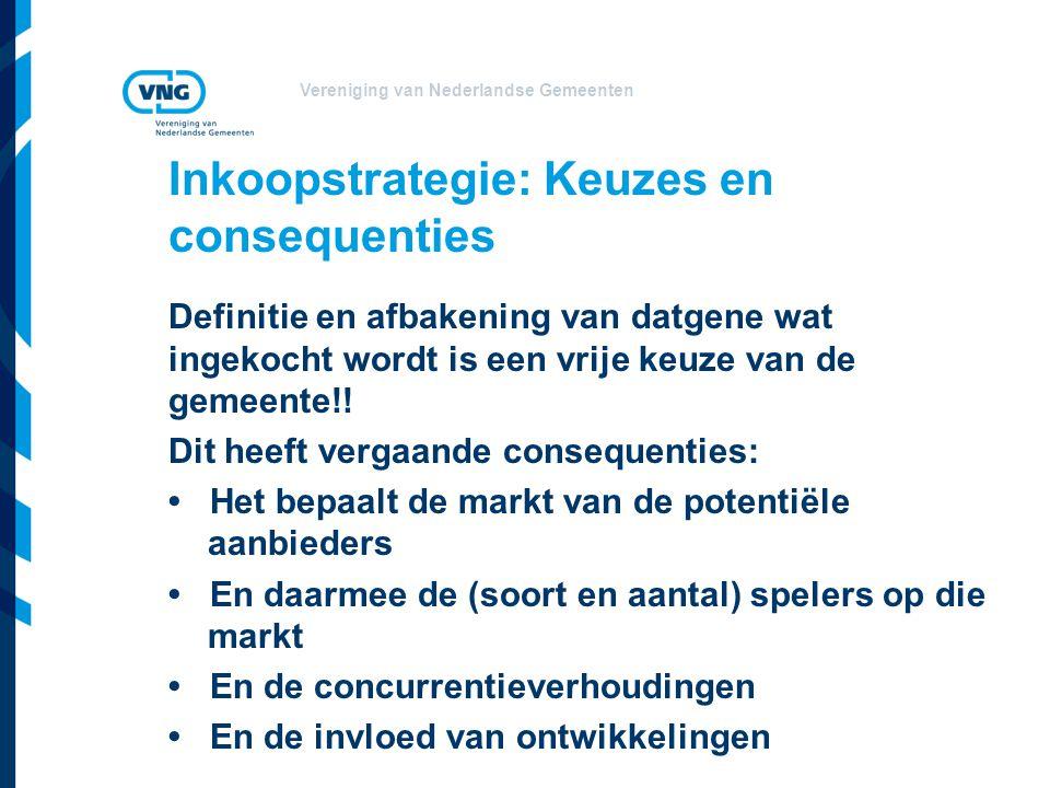 Vereniging van Nederlandse Gemeenten Inkoopstrategie: Keuzes en consequenties Definitie en afbakening van datgene wat ingekocht wordt is een vrije keu