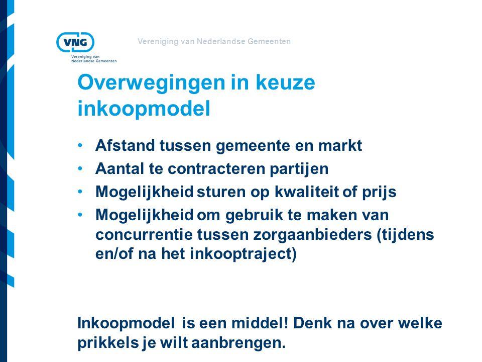 Vereniging van Nederlandse Gemeenten Overwegingen in keuze inkoopmodel •Afstand tussen gemeente en markt •Aantal te contracteren partijen •Mogelijkhei