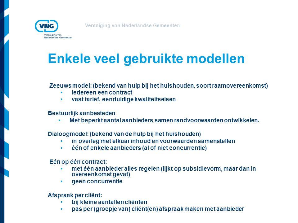 Vereniging van Nederlandse Gemeenten Enkele veel gebruikte modellen Zeeuws model: (bekend van hulp bij het huishouden, soort raamovereenkomst) •iedere