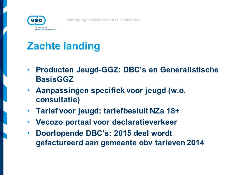 Vereniging van Nederlandse Gemeenten Zachte landing •Producten Jeugd-GGZ: DBC's en Generalistische BasisGGZ •Aanpassingen specifiek voor jeugd (w.o. c