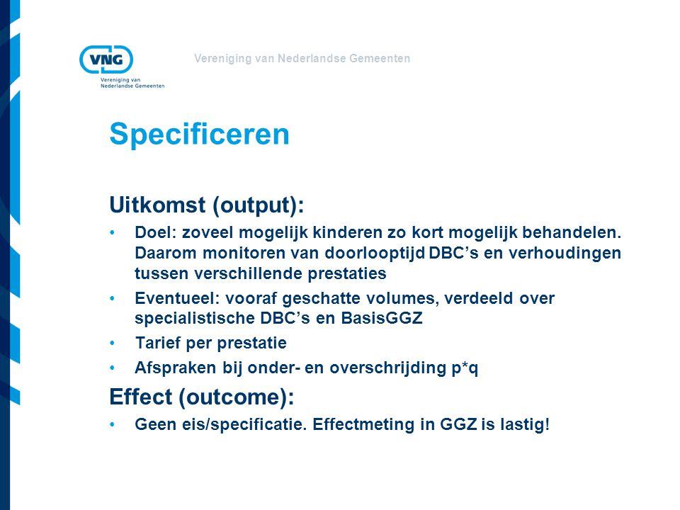Vereniging van Nederlandse Gemeenten Specificeren Uitkomst (output): •Doel: zoveel mogelijk kinderen zo kort mogelijk behandelen. Daarom monitoren van