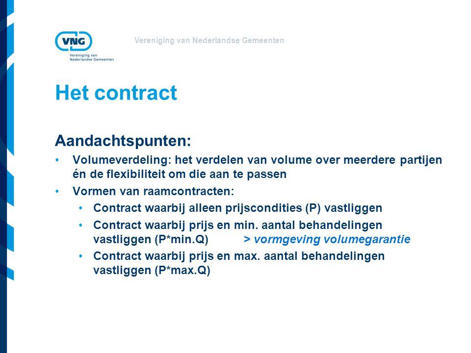 Vereniging van Nederlandse Gemeenten Het contract Aandachtspunten: •Volumeverdeling: het verdelen van volume over meerdere partijen én de flexibilitei
