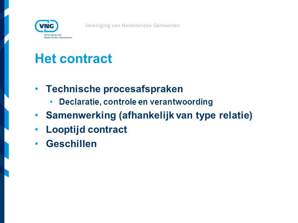 Vereniging van Nederlandse Gemeenten Het contract •Technische procesafspraken •Declaratie, controle en verantwoording •Samenwerking (afhankelijk van t