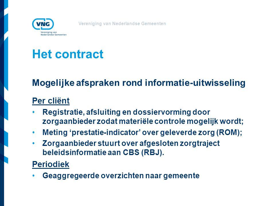 Vereniging van Nederlandse Gemeenten Het contract Mogelijke afspraken rond informatie-uitwisseling Per cliënt •Registratie, afsluiting en dossiervormi
