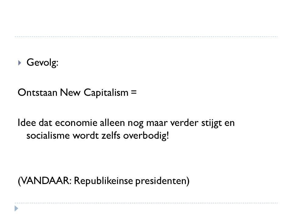  Gevolg: Ontstaan New Capitalism = Idee dat economie alleen nog maar verder stijgt en socialisme wordt zelfs overbodig! (VANDAAR: Republikeinse presi