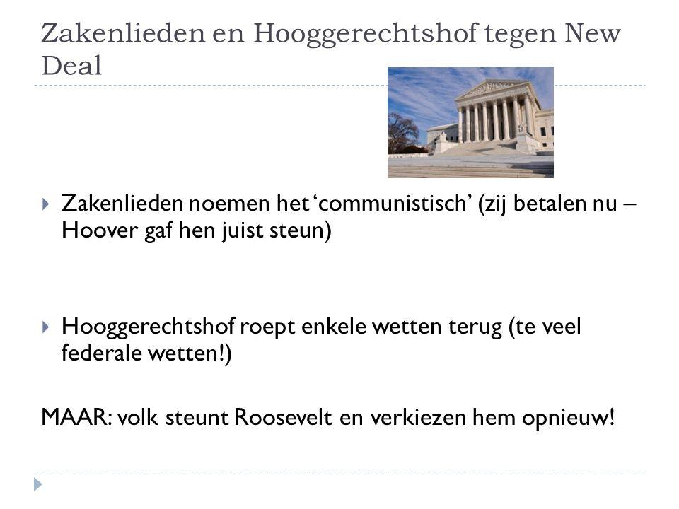 Zakenlieden en Hooggerechtshof tegen New Deal  Zakenlieden noemen het 'communistisch' (zij betalen nu – Hoover gaf hen juist steun)  Hooggerechtshof