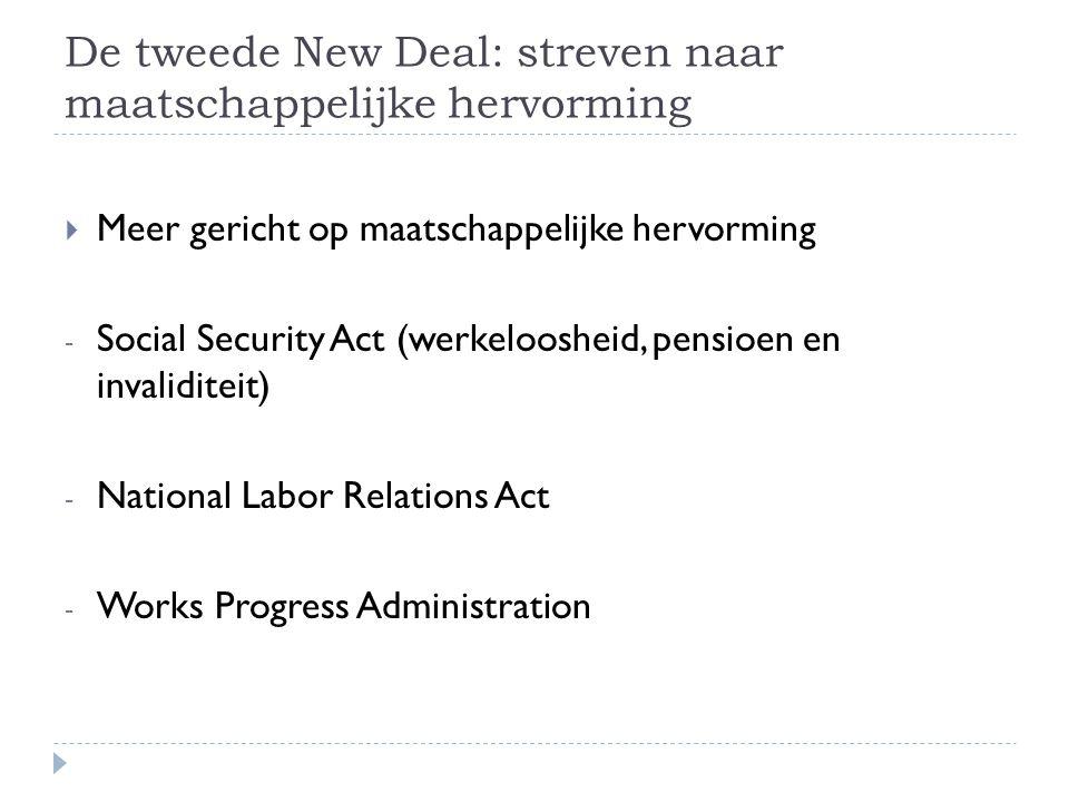 De tweede New Deal: streven naar maatschappelijke hervorming  Meer gericht op maatschappelijke hervorming - Social Security Act (werkeloosheid, pensi
