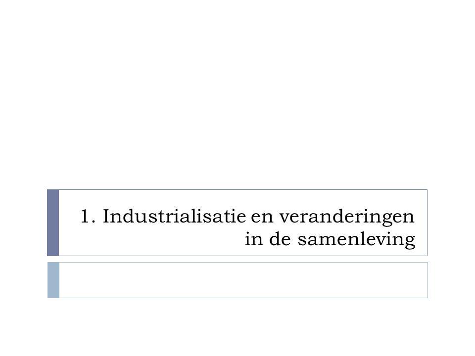 1. Industrialisatie en veranderingen in de samenleving