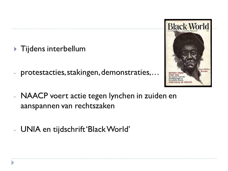 Tijdens interbellum - protestacties, stakingen, demonstraties,… - NAACP voert actie tegen lynchen in zuiden en aanspannen van rechtszaken - UNIA en
