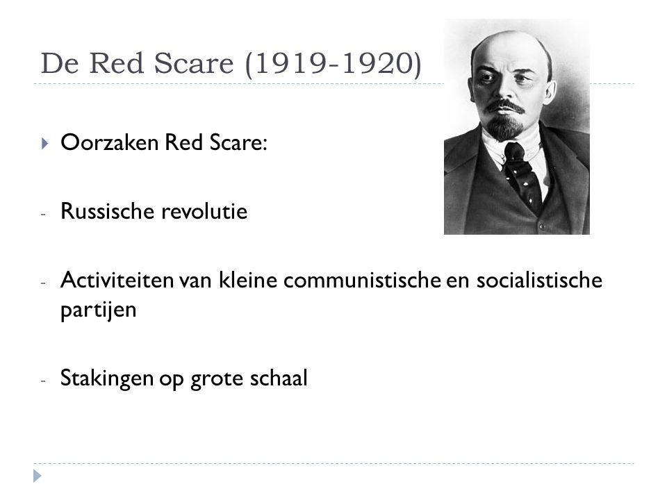 De Red Scare (1919-1920)  Oorzaken Red Scare: - Russische revolutie - Activiteiten van kleine communistische en socialistische partijen - Stakingen o