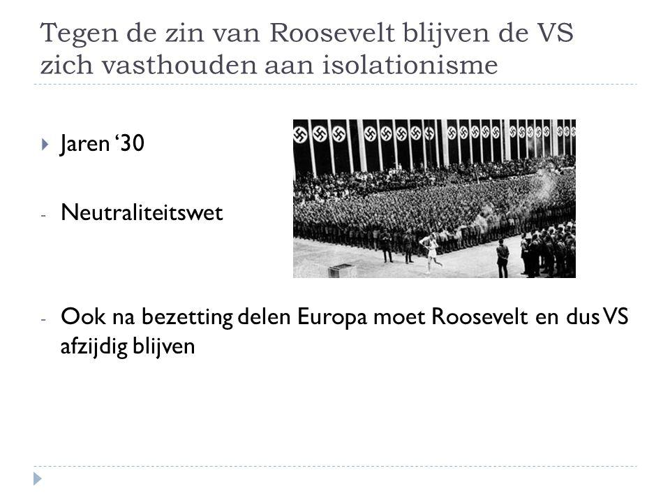 Tegen de zin van Roosevelt blijven de VS zich vasthouden aan isolationisme  Jaren '30 - Neutraliteitswet - Ook na bezetting delen Europa moet Rooseve