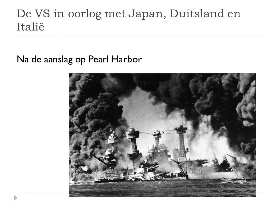 De VS in oorlog met Japan, Duitsland en Italië Na de aanslag op Pearl Harbor